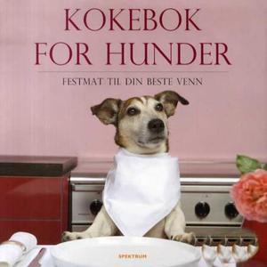 Kokebok for hunder; festmat til din beste venn